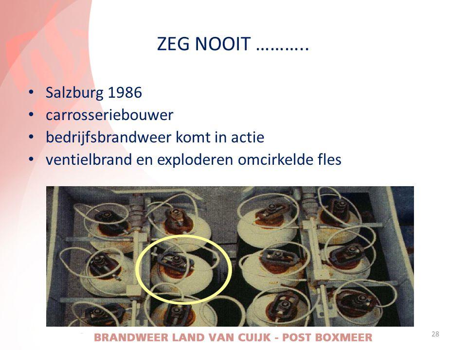 ZEG NOOIT ……….. • Salzburg 1986 • carrosseriebouwer • bedrijfsbrandweer komt in actie • ventielbrand en exploderen omcirkelde fles 28