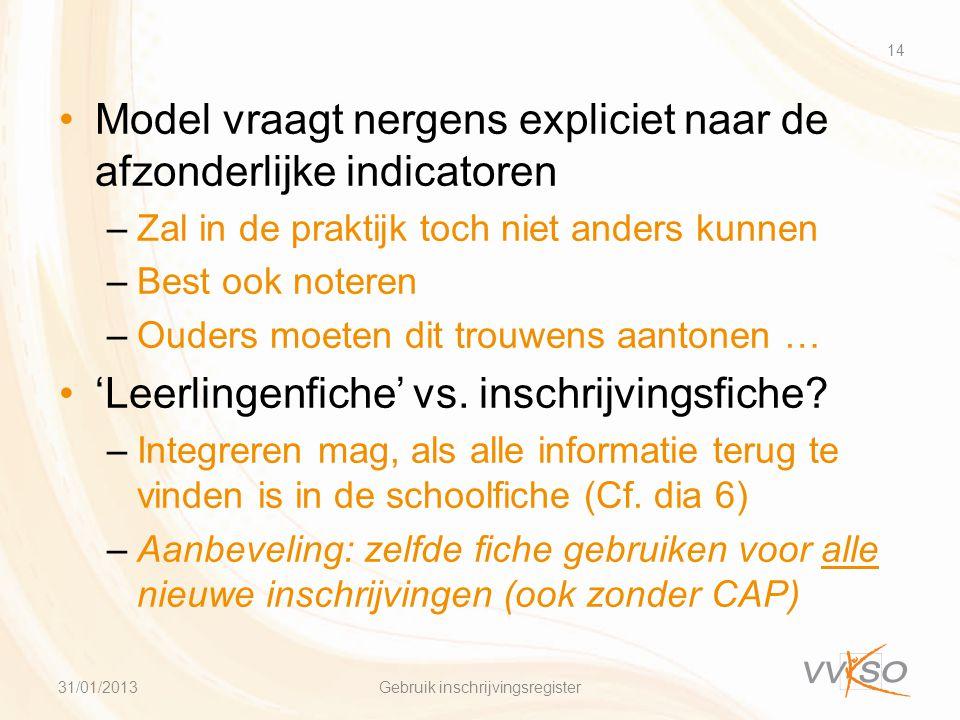 •Model vraagt nergens expliciet naar de afzonderlijke indicatoren –Zal in de praktijk toch niet anders kunnen –Best ook noteren –Ouders moeten dit trouwens aantonen … •'Leerlingenfiche' vs.