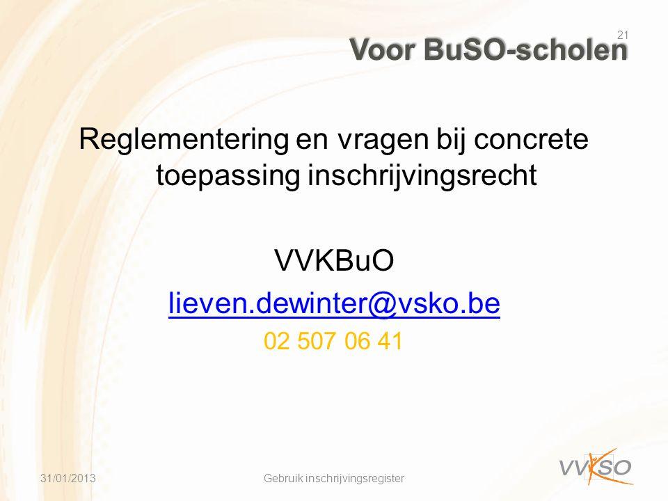 Voor BuSO-scholen Reglementering en vragen bij concrete toepassing inschrijvingsrecht VVKBuO lieven.dewinter@vsko.be 02 507 06 41 31/01/2013 21 Gebruik inschrijvingsregister
