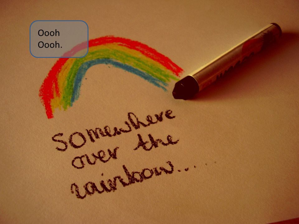 Somewhere over the rainbow way up high, there's a land that I dreamed of once in a lullaby.