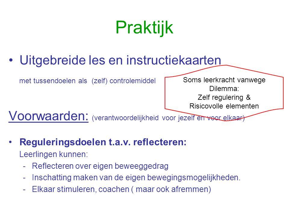 Praktijk •Uitgebreide les en instructiekaarten met tussendoelen als (zelf) controlemiddel Voorwaarden: (verantwoordelijkheid voor jezelf en voor elkaa