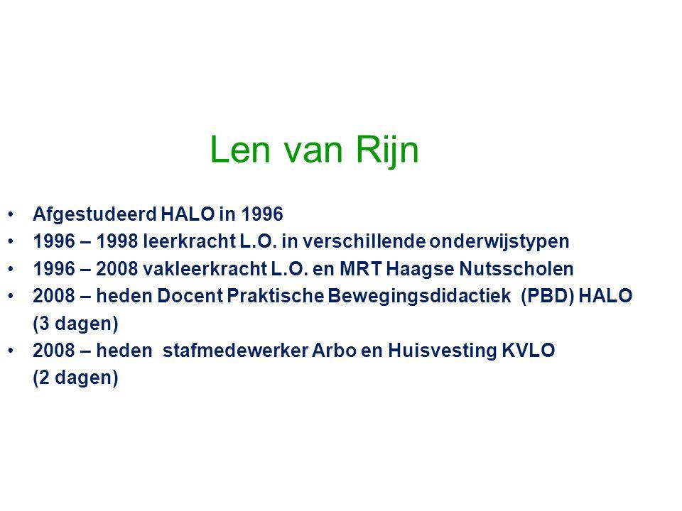Len van Rijn •Afgestudeerd HALO in 1996 •1996 – 1998 leerkracht L.O. in verschillende onderwijstypen •1996 – 2008 vakleerkracht L.O. en MRT Haagse Nut