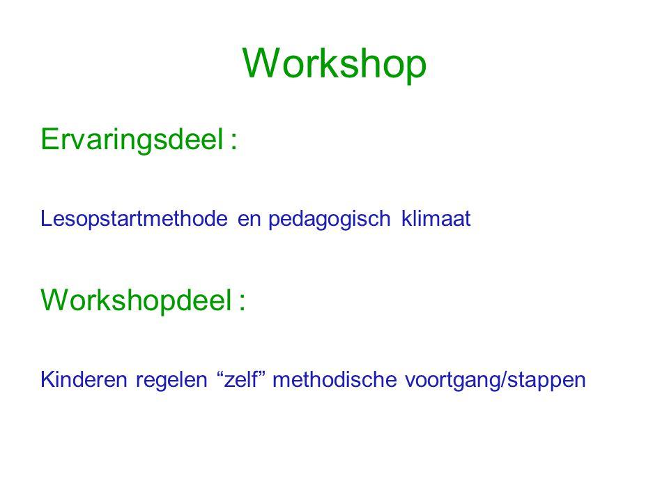 """Workshop Ervaringsdeel : Lesopstartmethode en pedagogisch klimaat Workshopdeel : Kinderen regelen """"zelf"""" methodische voortgang/stappen"""