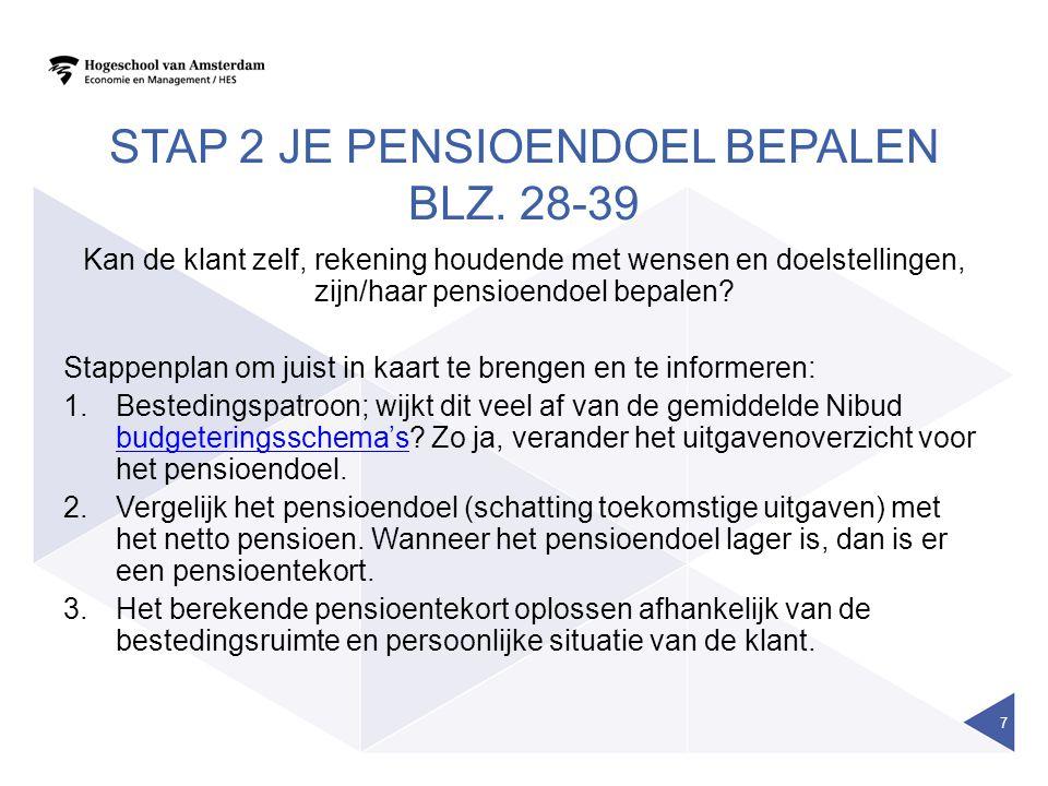 VERVOLG STAP 2 3.Indien je een pensioentekort hebt vastgesteld, dan moet er een zodanig bedrag op de einddatum beschikbaar zijn die gedurende voldoende jaren.