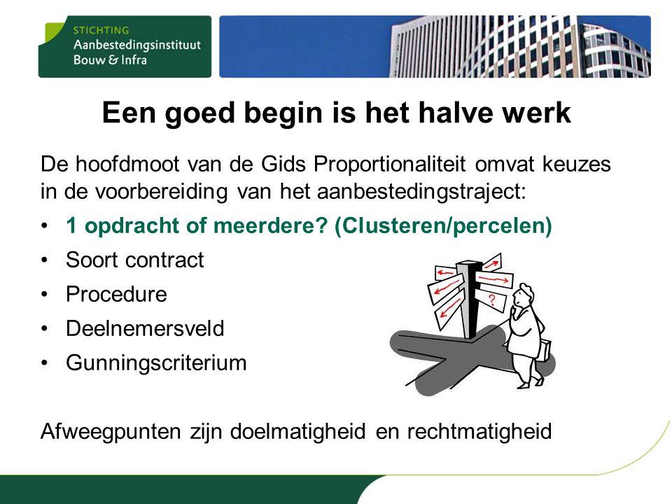 Een goed begin is het halve werk De hoofdmoot van de Gids Proportionaliteit omvat keuzes in de voorbereiding van het aanbestedingstraject: •1 opdracht of meerdere.