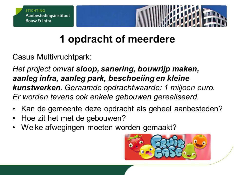 1 opdracht of meerdere Casus Multivruchtpark: Het project omvat sloop, sanering, bouwrijp maken, aanleg infra, aanleg park, beschoeiing en kleine kunstwerken.