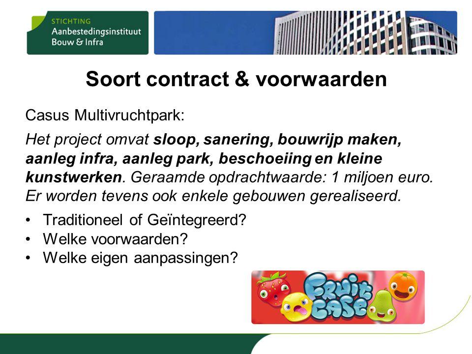 Soort contract & voorwaarden Casus Multivruchtpark: Het project omvat sloop, sanering, bouwrijp maken, aanleg infra, aanleg park, beschoeiing en kleine kunstwerken.