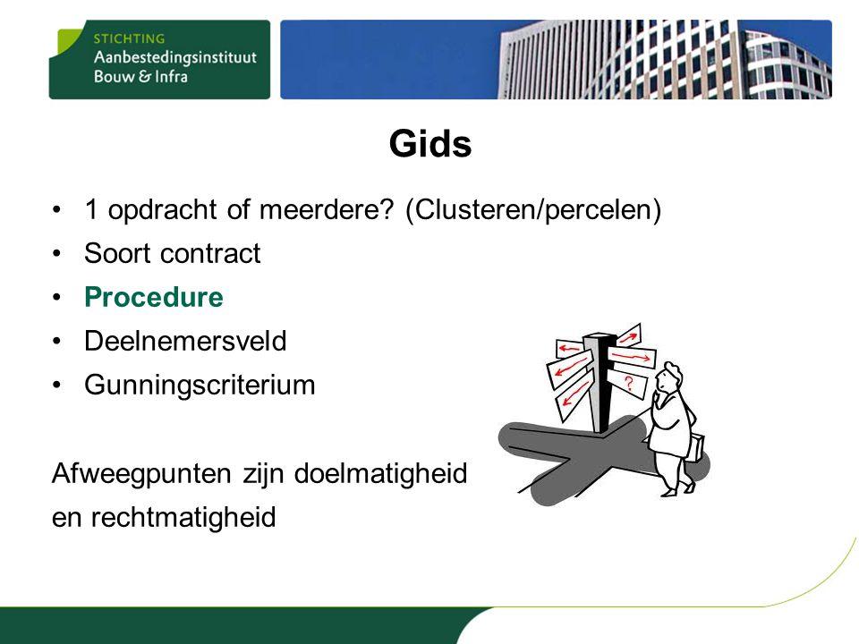Gids •1 opdracht of meerdere? (Clusteren/percelen) •Soort contract •Procedure •Deelnemersveld •Gunningscriterium Afweegpunten zijn doelmatigheid en re