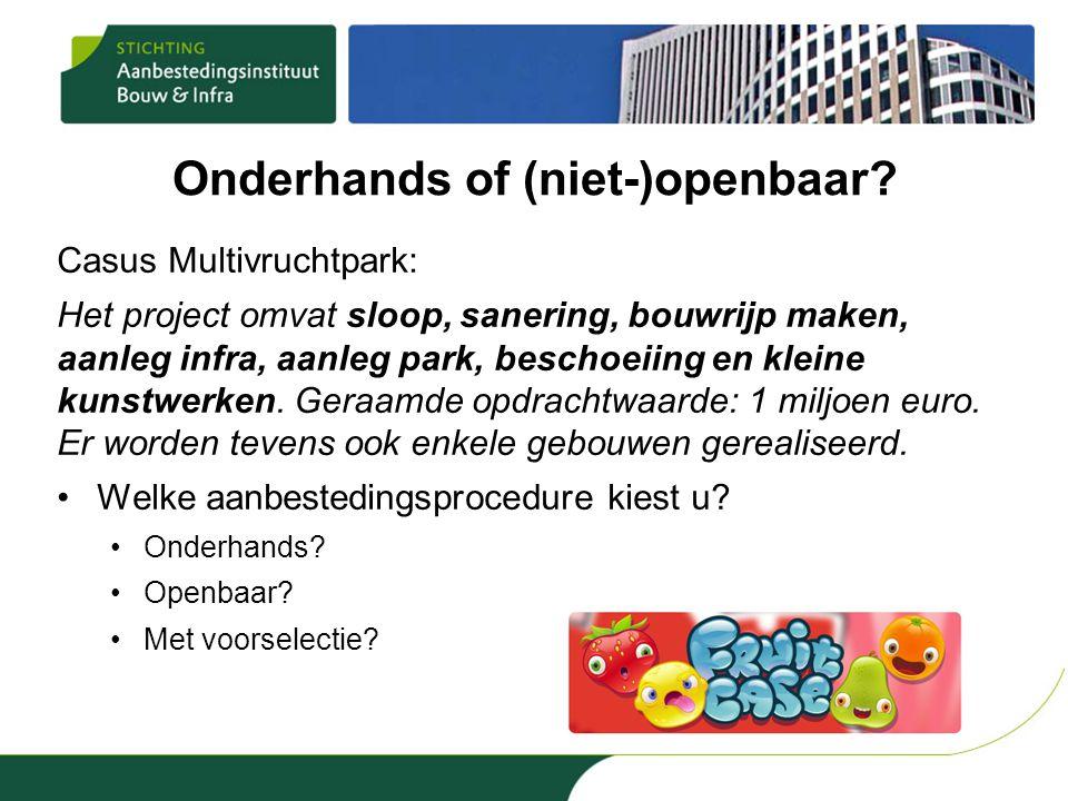 Onderhands of (niet-)openbaar? Casus Multivruchtpark: Het project omvat sloop, sanering, bouwrijp maken, aanleg infra, aanleg park, beschoeiing en kle