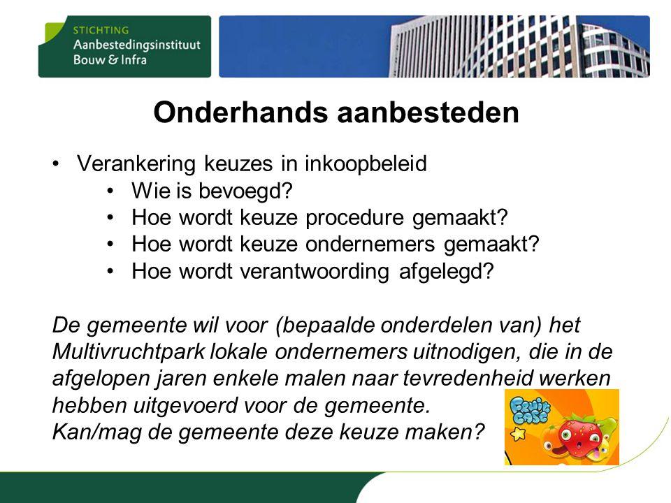 Onderhands aanbesteden •Verankering keuzes in inkoopbeleid •Wie is bevoegd? •Hoe wordt keuze procedure gemaakt? •Hoe wordt keuze ondernemers gemaakt?