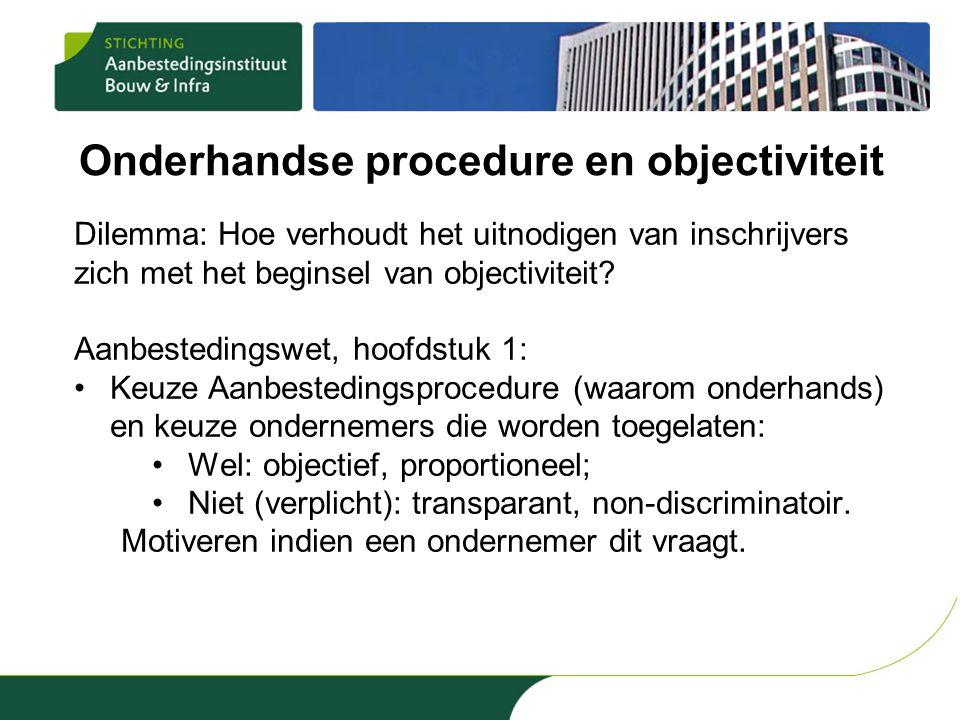 Onderhandse procedure en objectiviteit Dilemma: Hoe verhoudt het uitnodigen van inschrijvers zich met het beginsel van objectiviteit.