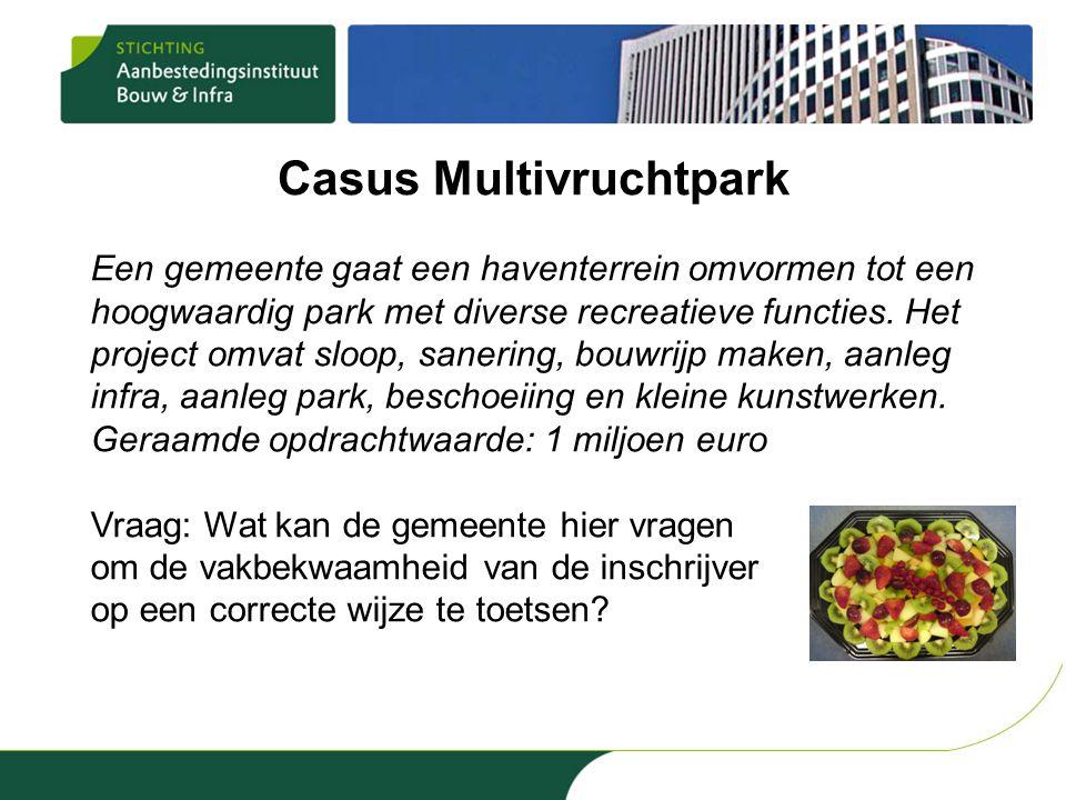 Casus Multivruchtpark Een gemeente gaat een haventerrein omvormen tot een hoogwaardig park met diverse recreatieve functies. Het project omvat sloop,