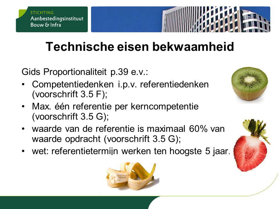 Technische eisen bekwaamheid Gids Proportionaliteit p.39 e.v.: •Competentiedenken i.p.v. referentiedenken (voorschrift 3.5 F); •Max. één referentie pe