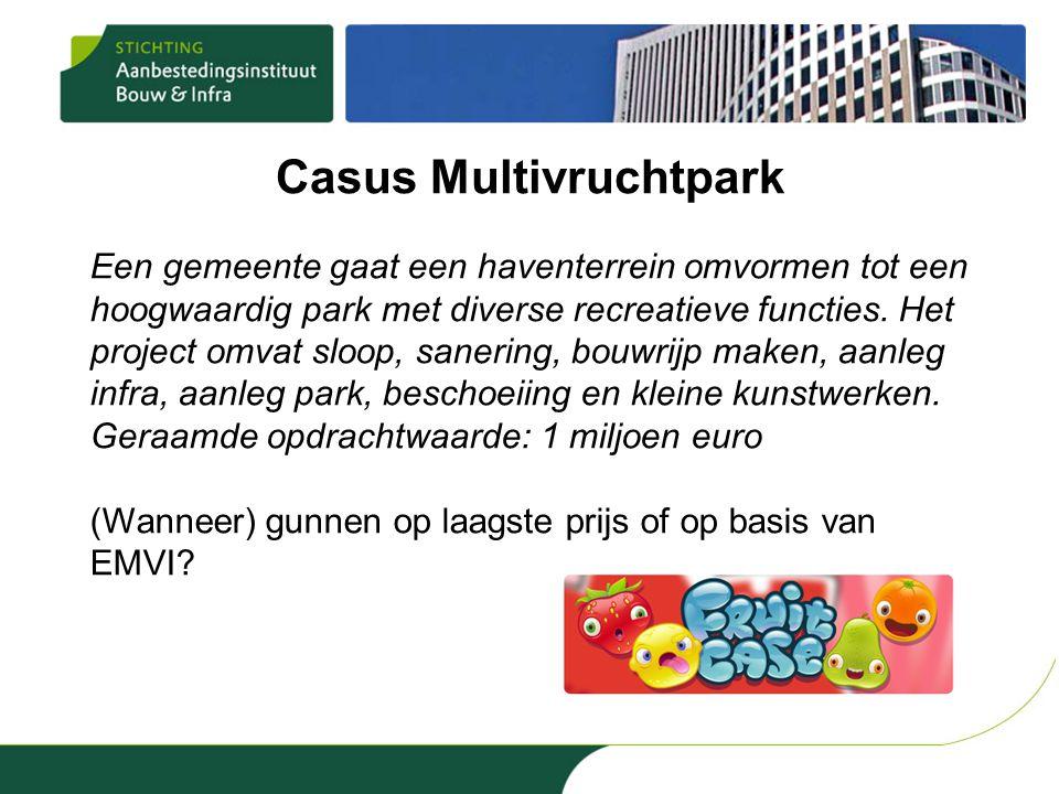 Casus Multivruchtpark Een gemeente gaat een haventerrein omvormen tot een hoogwaardig park met diverse recreatieve functies.