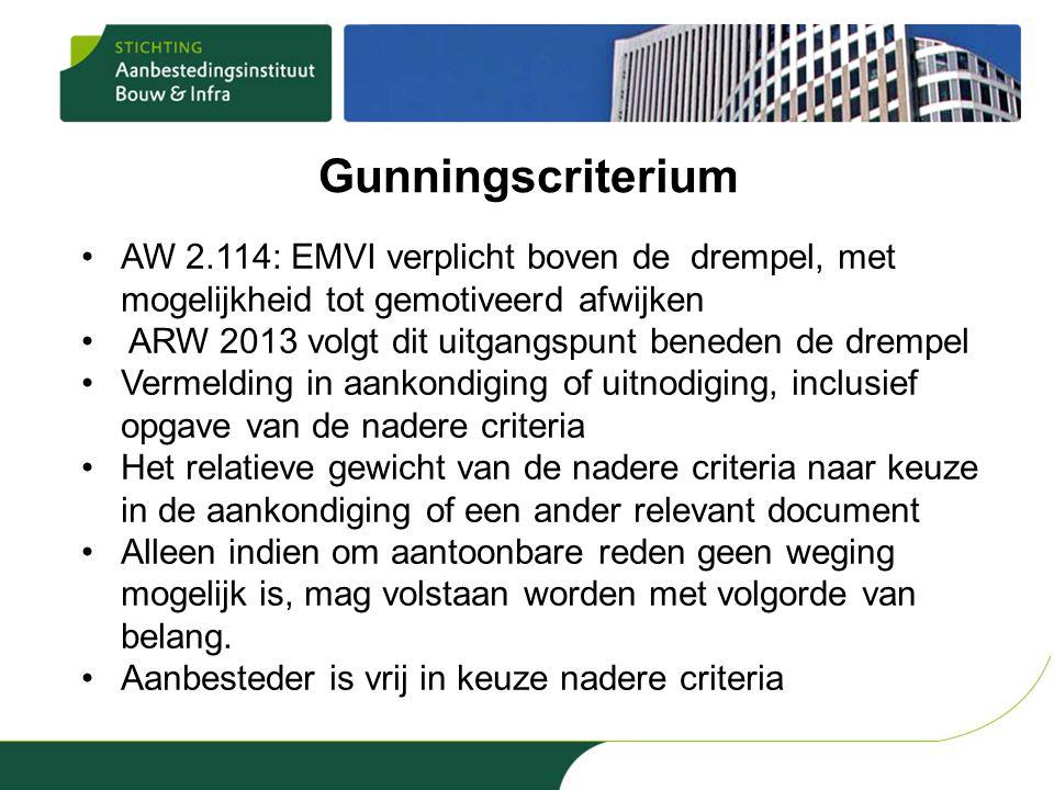 Gunningscriterium •AW 2.114: EMVI verplicht boven de drempel, met mogelijkheid tot gemotiveerd afwijken • ARW 2013 volgt dit uitgangspunt beneden de d