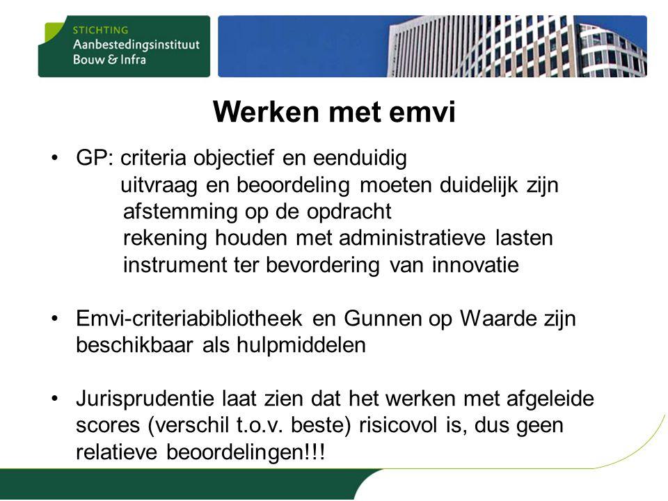Werken met emvi •GP: criteria objectief en eenduidig uitvraag en beoordeling moeten duidelijk zijn afstemming op de opdracht rekening houden met admin