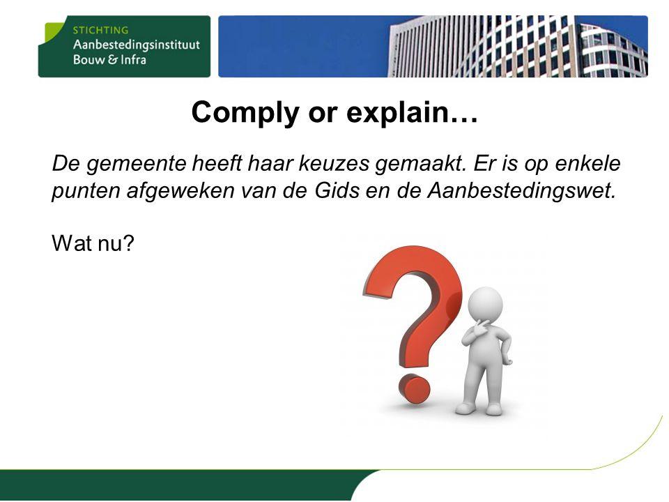 Comply or explain… De gemeente heeft haar keuzes gemaakt. Er is op enkele punten afgeweken van de Gids en de Aanbestedingswet. Wat nu?