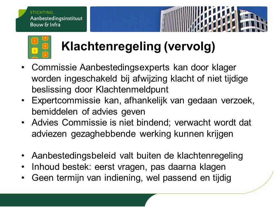 Klachtenregeling (vervolg) •Commissie Aanbestedingsexperts kan door klager worden ingeschakeld bij afwijzing klacht of niet tijdige beslissing door Kl