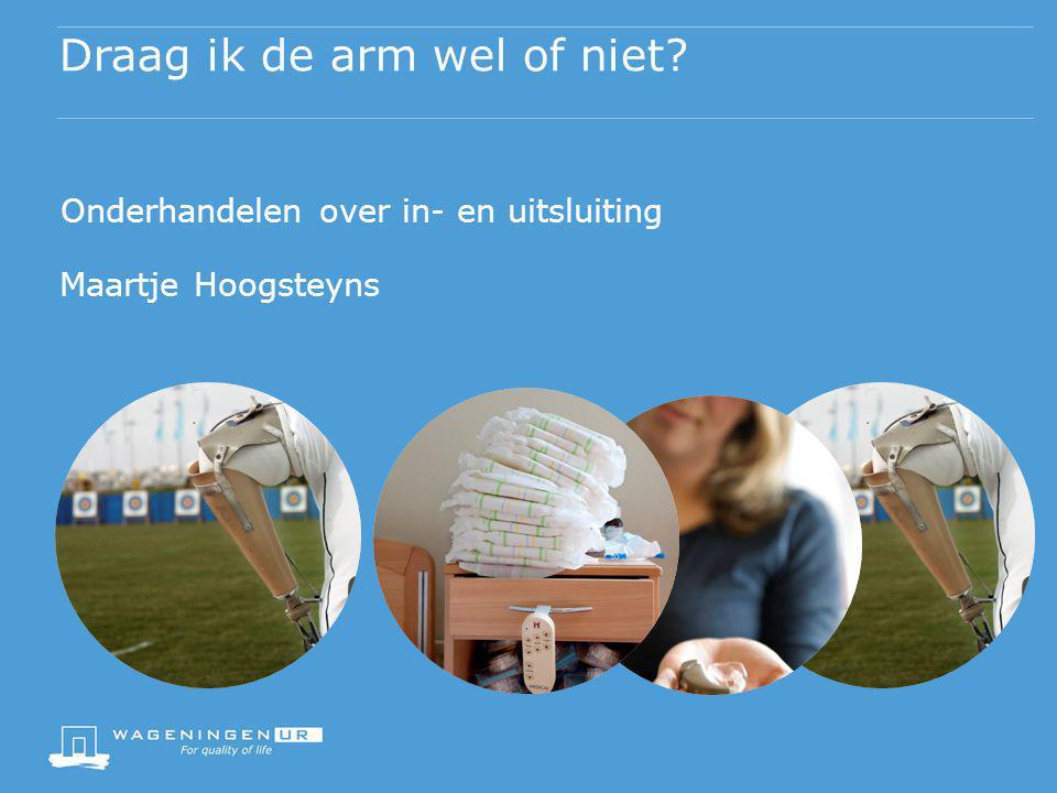 Draag ik de arm wel of niet Onderhandelen over in- en uitsluiting Maartje Hoogsteyns
