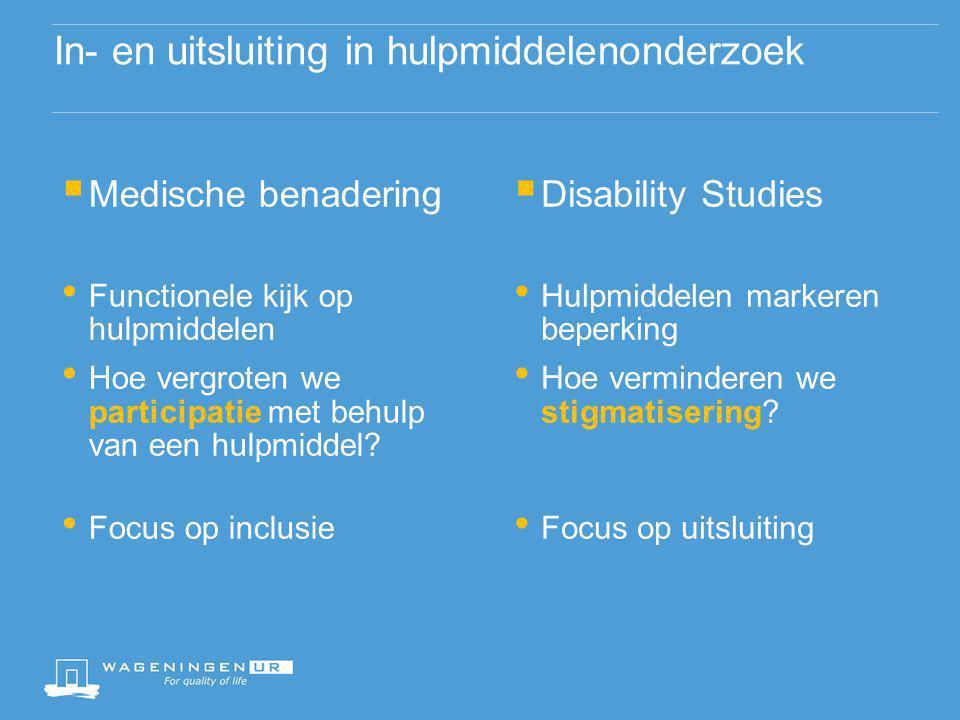 In- en uitsluiting in hulpmiddelenonderzoek  Medische benadering • Functionele kijk op hulpmiddelen • Hoe vergroten we participatie met behulp van een hulpmiddel.