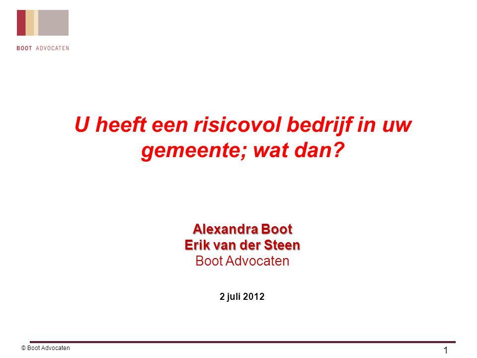 1 © Boot Advocaten U heeft een risicovol bedrijf in uw gemeente; wat dan.