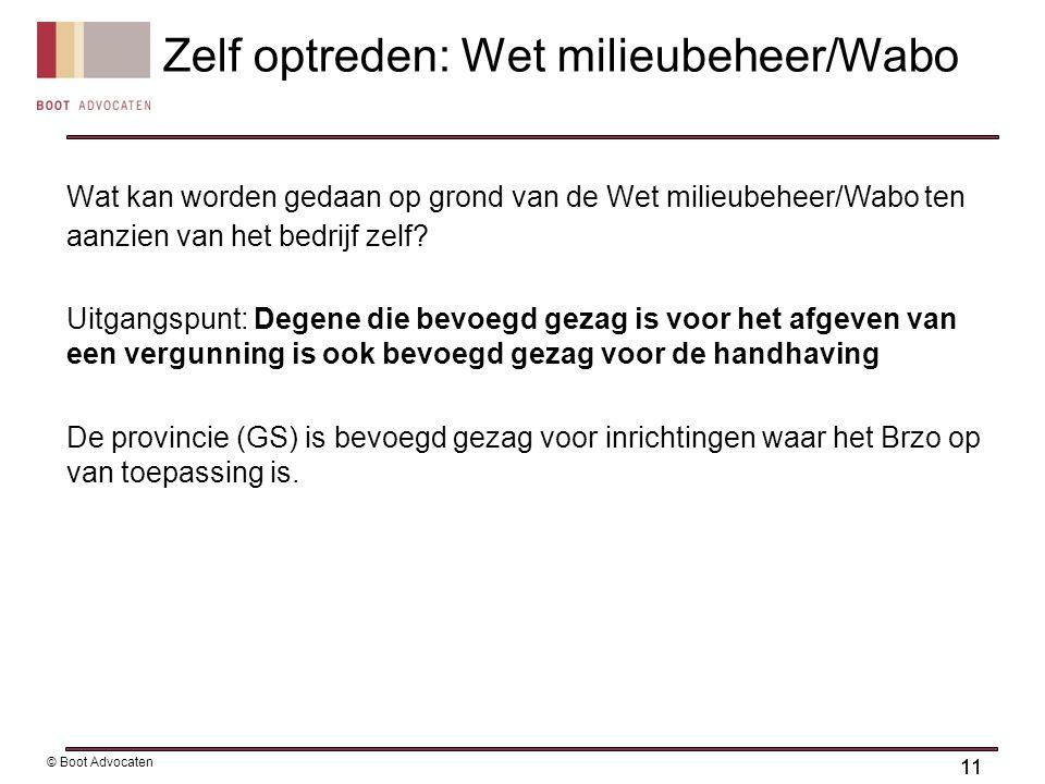 11 © Boot Advocaten Wat kan worden gedaan op grond van de Wet milieubeheer/Wabo ten aanzien van het bedrijf zelf.