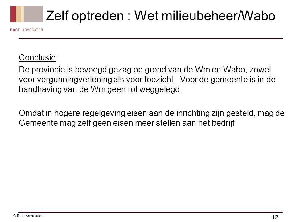 12 © Boot Advocaten Conclusie: De provincie is bevoegd gezag op grond van de Wm en Wabo, zowel voor vergunningverlening als voor toezicht.