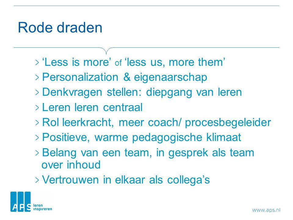 Rode draden 'Less is more' of 'less us, more them' Personalization & eigenaarschap Denkvragen stellen: diepgang van leren Leren leren centraal Rol lee