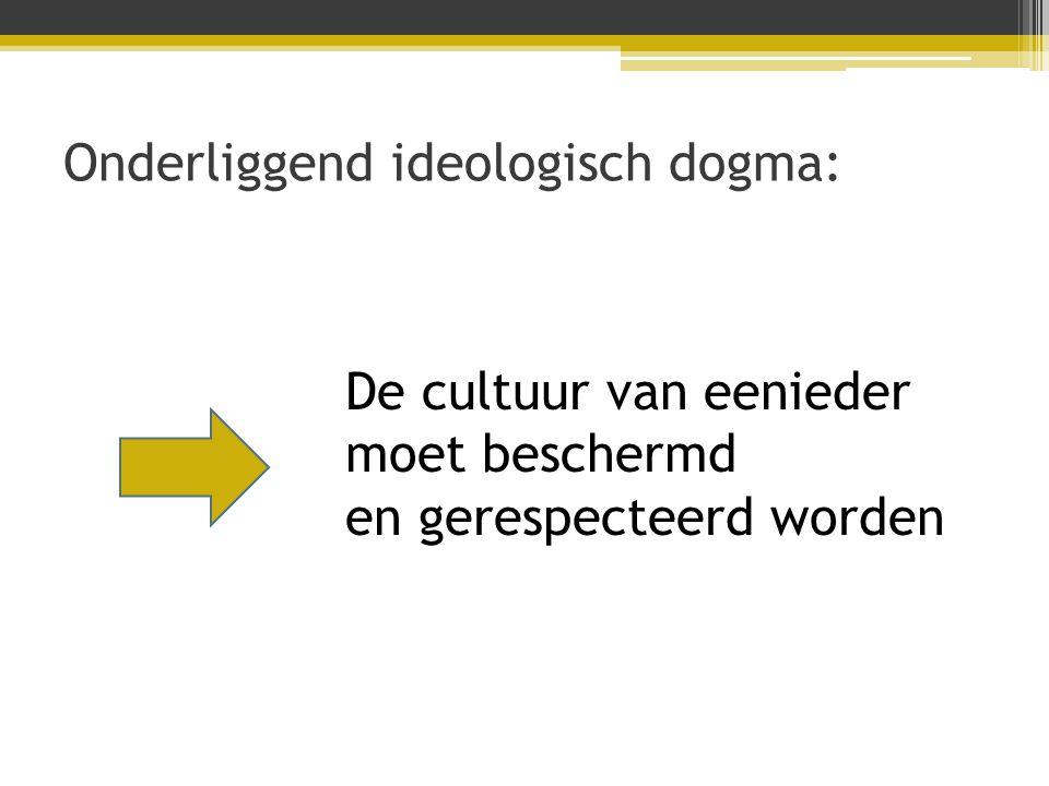 Onderliggend ideologisch dogma: De cultuur van eenieder moet beschermd en gerespecteerd worden