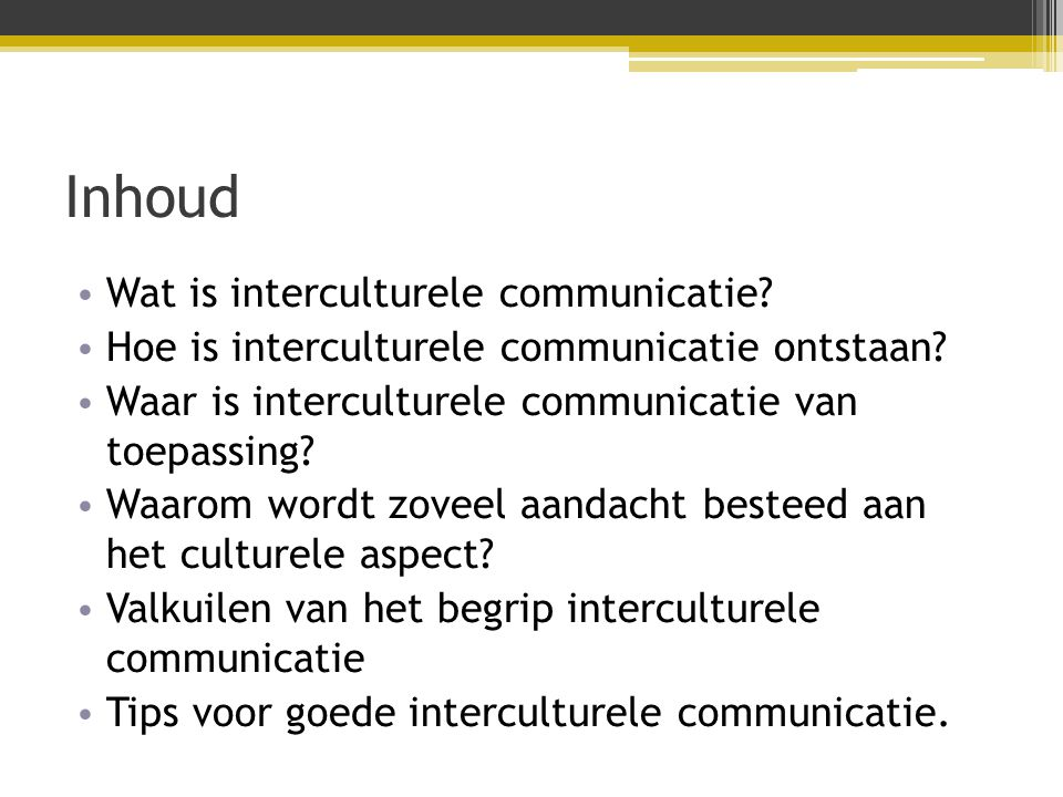 Inhoud • Wat is interculturele communicatie.• Hoe is interculturele communicatie ontstaan.