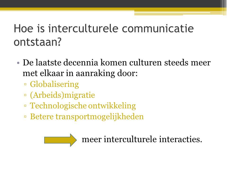 Hoe is interculturele communicatie ontstaan? •De laatste decennia komen culturen steeds meer met elkaar in aanraking door: ▫Globalisering ▫(Arbeids)mi
