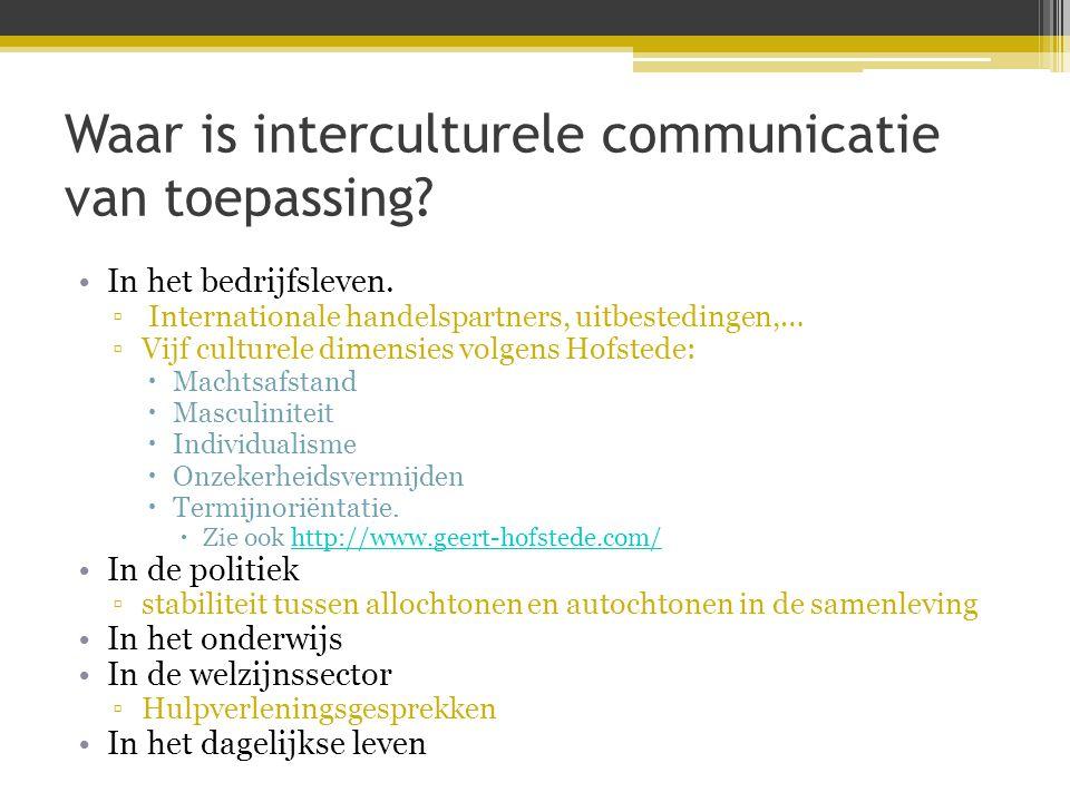Waar is interculturele communicatie van toepassing? •In het bedrijfsleven. ▫ Internationale handelspartners, uitbestedingen,… ▫Vijf culturele dimensie