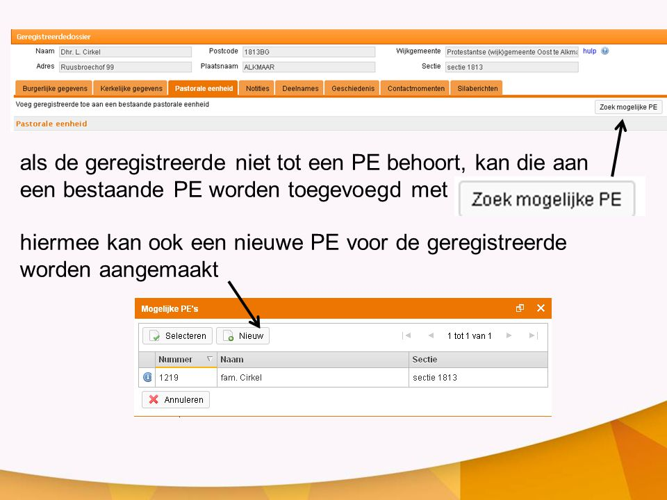 als de geregistreerde niet tot een PE behoort, kan die aan een bestaande PE worden toegevoegd met hiermee kan ook een nieuwe PE voor de geregistreerde
