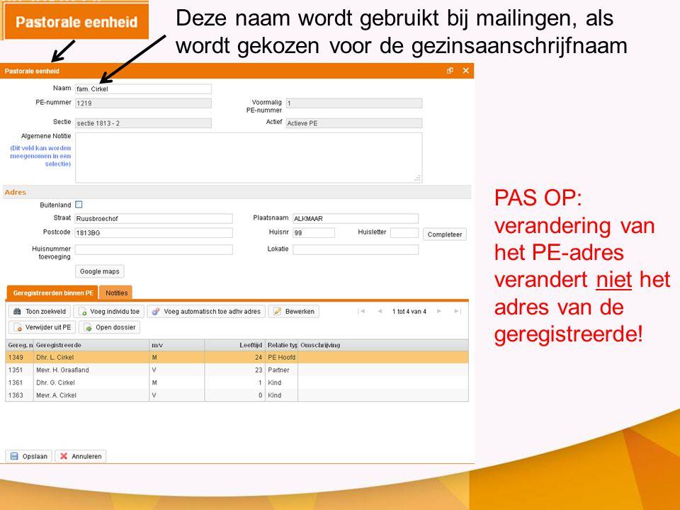Deze naam wordt gebruikt bij mailingen, als wordt gekozen voor de gezinsaanschrijfnaam PAS OP: verandering van het PE-adres verandert niet het adres v