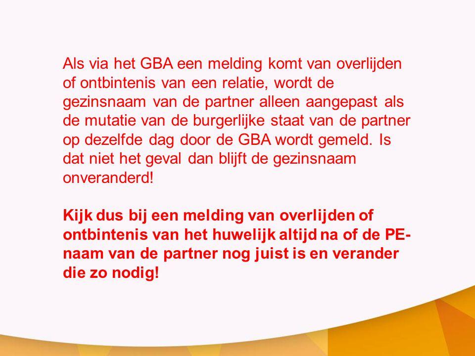 Als via het GBA een melding komt van overlijden of ontbintenis van een relatie, wordt de gezinsnaam van de partner alleen aangepast als de mutatie van