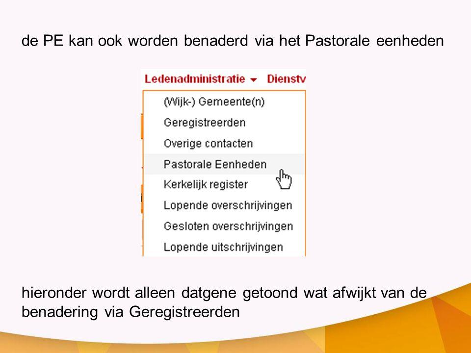 de PE kan ook worden benaderd via het Pastorale eenheden hieronder wordt alleen datgene getoond wat afwijkt van de benadering via Geregistreerden