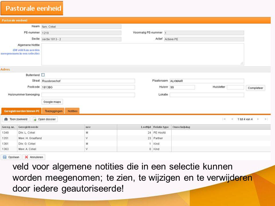 veld voor algemene notities die in een selectie kunnen worden meegenomen; te zien, te wijzigen en te verwijderen door iedere geautoriseerde!
