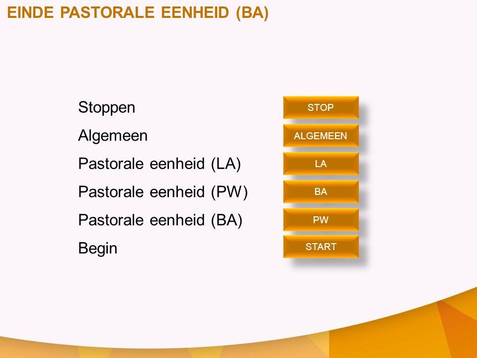 EINDE PASTORALE EENHEID (BA) Stoppen Algemeen Pastorale eenheid (LA) Pastorale eenheid (PW) Pastorale eenheid (BA) Begin STOP ALGEMEEN LA BA PW START