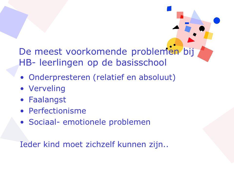 De meest voorkomende problemen bij HB- leerlingen op de basisschool •Onderpresteren (relatief en absoluut) •Verveling •Faalangst •Perfectionisme •Soci
