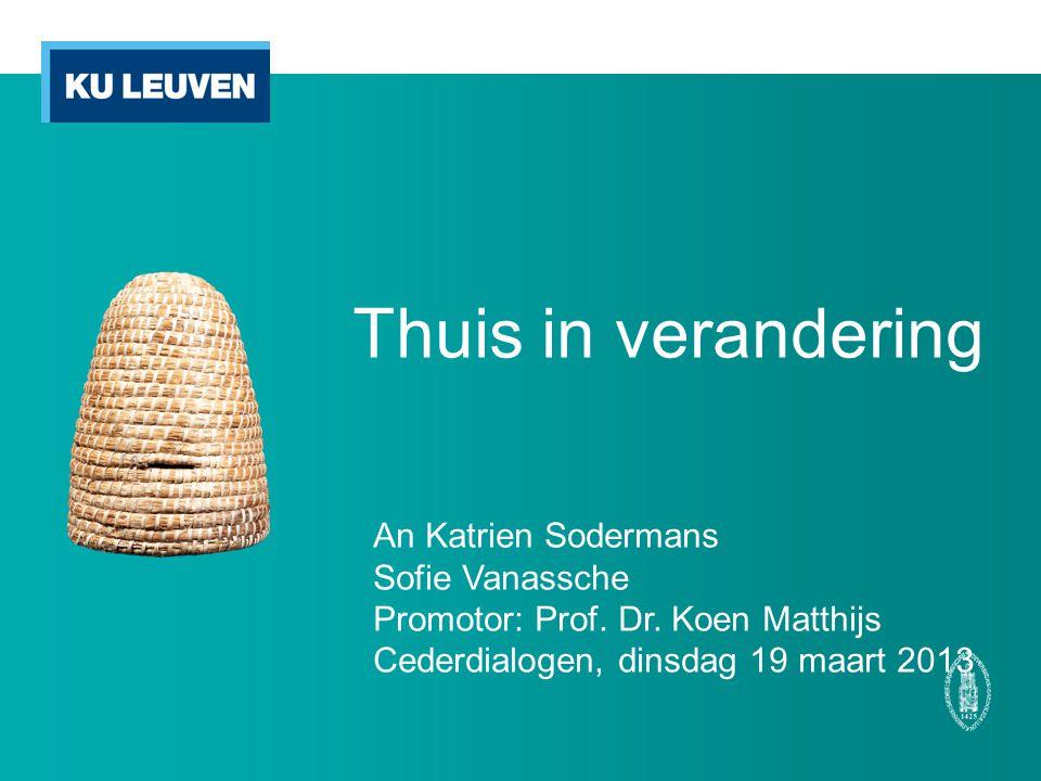 Thuis in verandering An Katrien Sodermans Sofie Vanassche Promotor: Prof. Dr. Koen Matthijs Cederdialogen, dinsdag 19 maart 2013