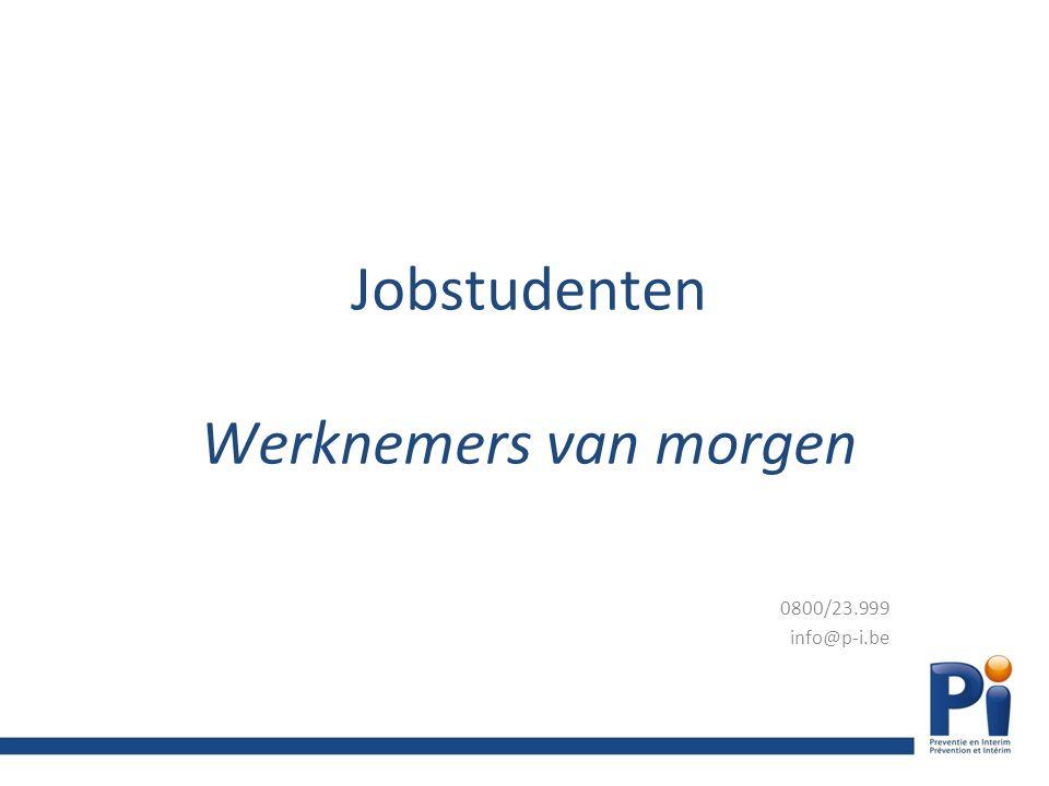 Jobstudenten Werknemers van morgen 0800/23.999 info@p-i.be