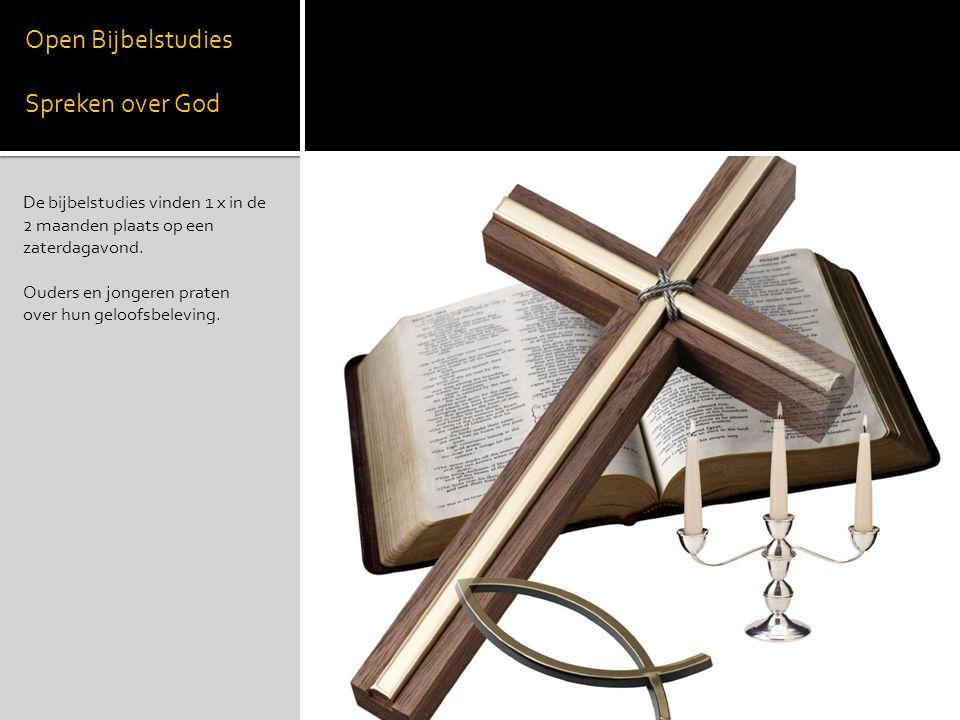 Open Bijbelstudies Spreken over God De bijbelstudies vinden 1 x in de 2 maanden plaats op een zaterdagavond. Ouders en jongeren praten over hun geloof