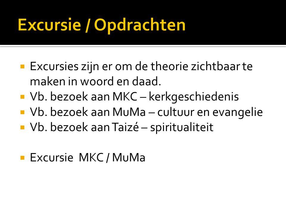  Excursies zijn er om de theorie zichtbaar te maken in woord en daad.  Vb. bezoek aan MKC – kerkgeschiedenis  Vb. bezoek aan MuMa – cultuur en evan