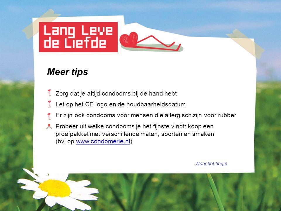 Meer tips Zorg dat je altijd condooms bij de hand hebt Let op het CE logo en de houdbaarheidsdatum Er zijn ook condooms voor mensen die allergisch zij