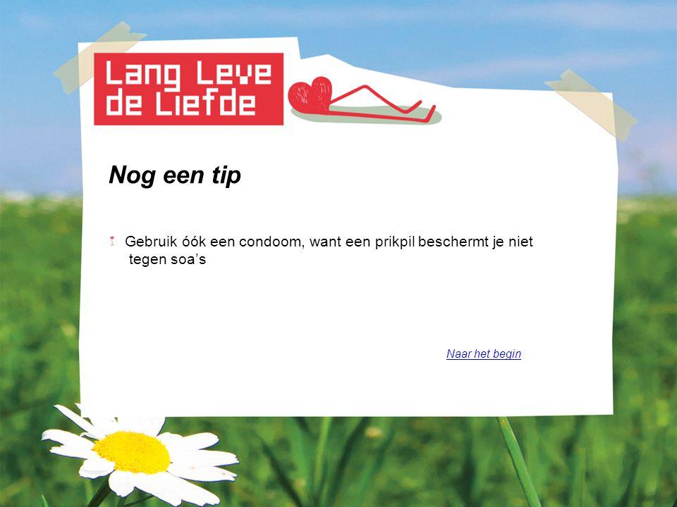Nog een tip Gebruik óók een condoom, want een prikpil beschermt je niet tegen soa's Naar het begin