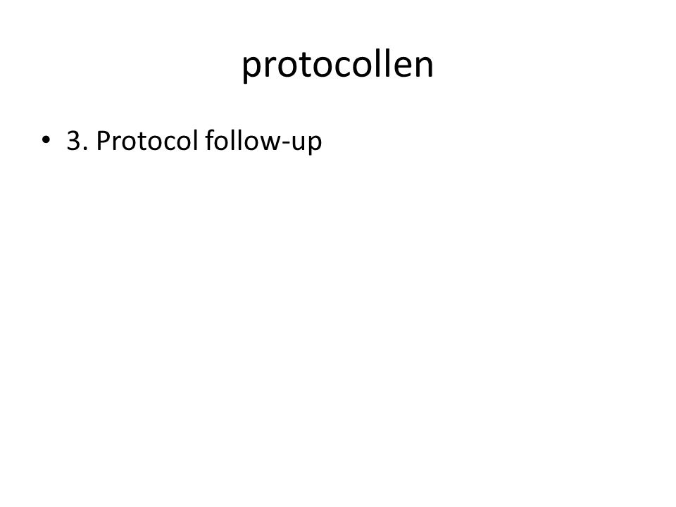 protocollen • 3. Protocol follow-up