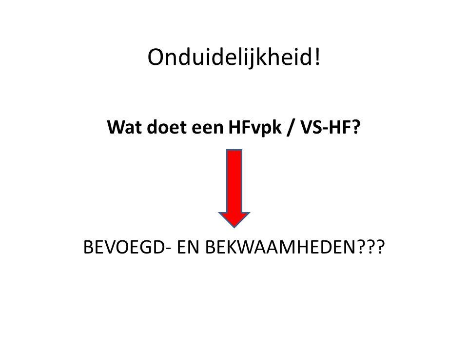 Onduidelijkheid! Wat doet een HFvpk / VS-HF? BEVOEGD- EN BEKWAAMHEDEN???