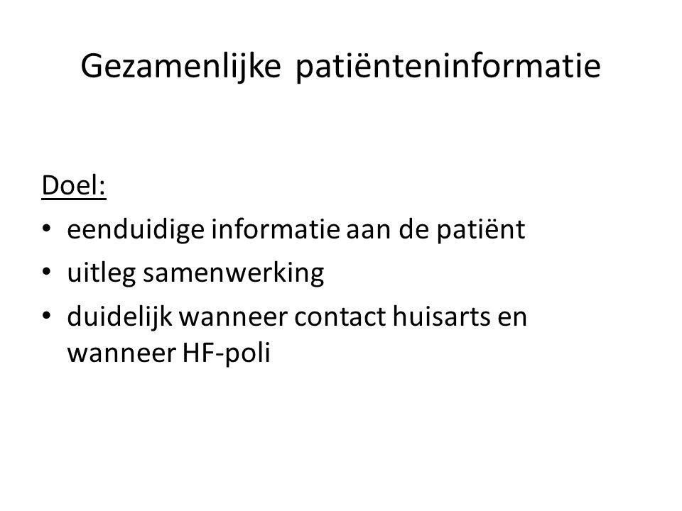 Gezamenlijke patiënteninformatie Doel: • eenduidige informatie aan de patiënt • uitleg samenwerking • duidelijk wanneer contact huisarts en wanneer HF