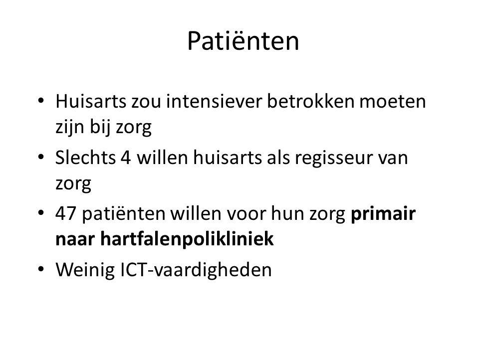 Patiënten • Huisarts zou intensiever betrokken moeten zijn bij zorg • Slechts 4 willen huisarts als regisseur van zorg • 47 patiënten willen voor hun