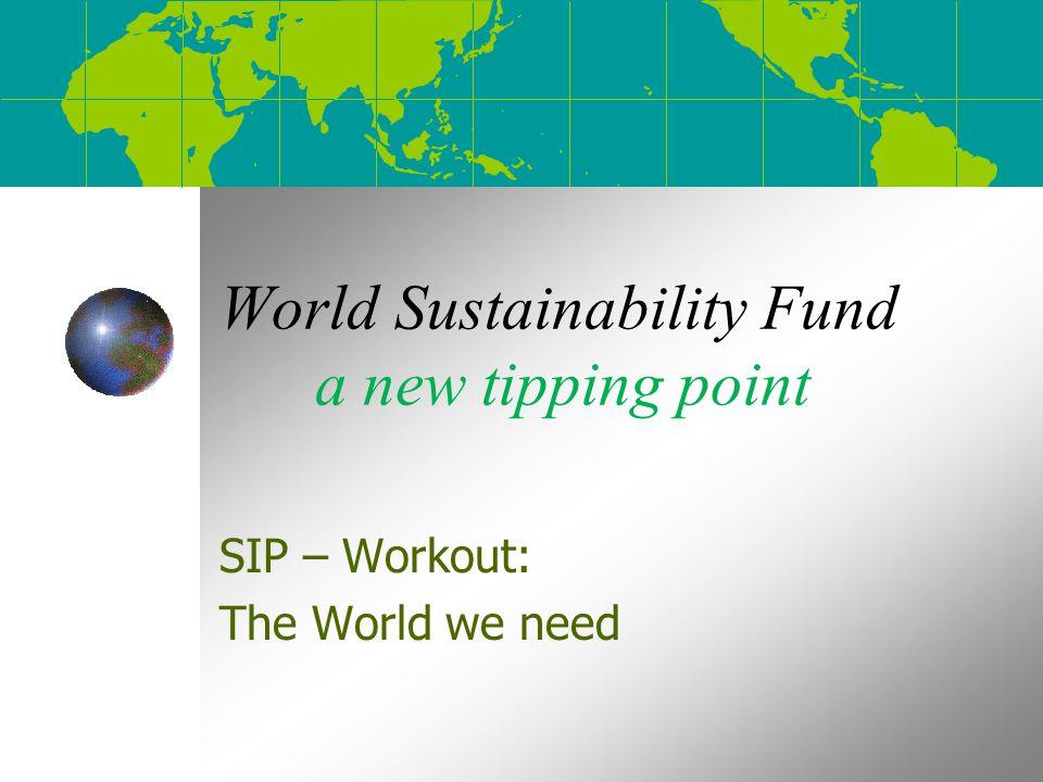 Tipping points - Sustainability 2011 Durban – agreement on planning 2012 Rio+20 – $ 500 billion program 2013 UNEP proposal – 1 á 2% of GDP to invest in Sustainability till 2050 2% mondiaal = $ 1.400 miljard per jaar 1% mondiaal = $ 700 miljard per jaar World Sustainability Fund www.worldweneed.orgUNEP.pdf
